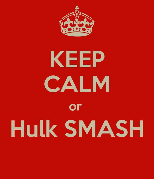 KEEP CALM or  Hulk SMASH