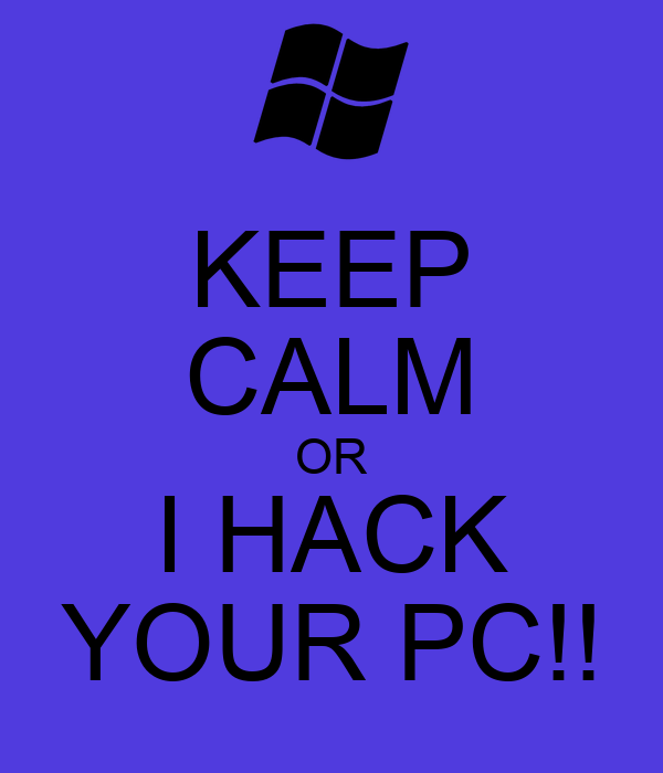 KEEP CALM OR I HACK YOUR PC!!