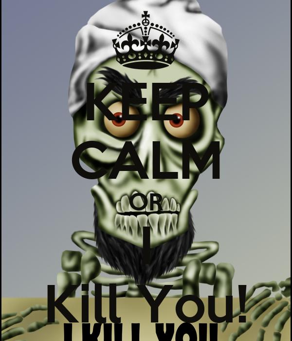 KEEP CALM OR I Kill You!