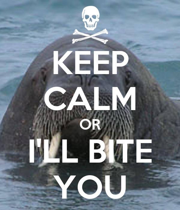 KEEP CALM OR I'LL BITE YOU
