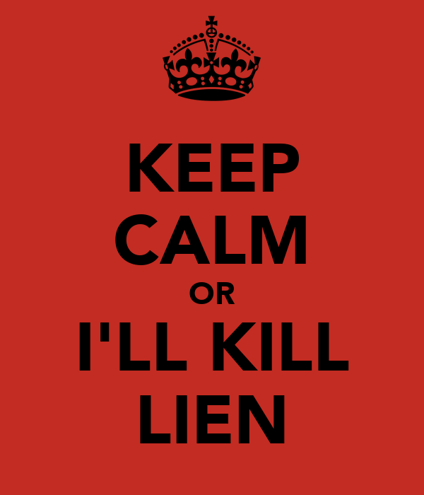 KEEP CALM OR I'LL KILL LIEN