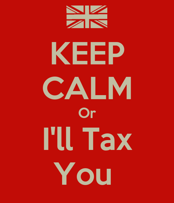 KEEP CALM Or I'll Tax You