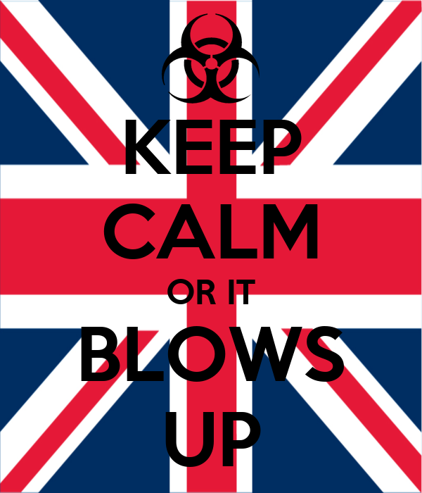 KEEP CALM OR IT BLOWS UP