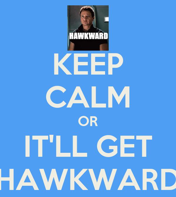 KEEP CALM OR IT'LL GET HAWKWARD