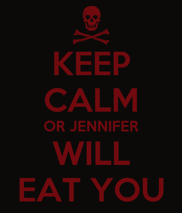 KEEP CALM OR JENNIFER WILL EAT YOU