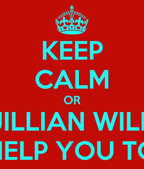 KEEP CALM OR JILLIAN WILL HELP YOU TO