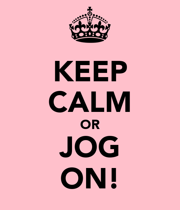 KEEP CALM OR JOG ON!
