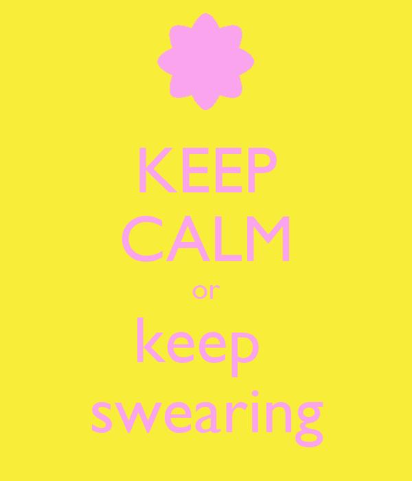KEEP CALM or keep  swearing
