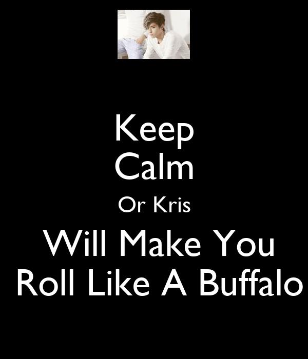 Keep Calm Or Kris  Will Make You  Roll Like A Buffalo