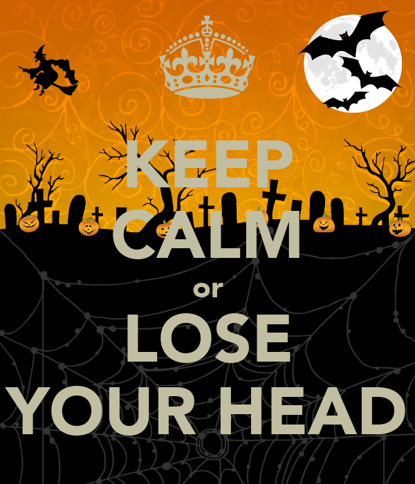 KEEP CALM or LOSE YOUR HEAD