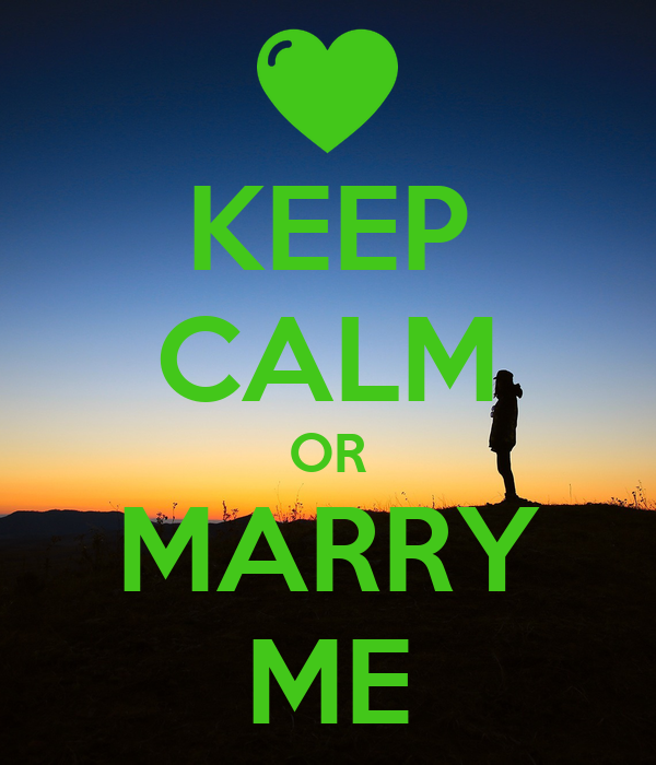KEEP CALM OR MARRY ME