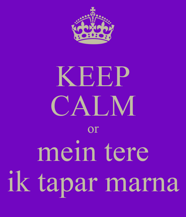 KEEP CALM or mein tere ik tapar marna
