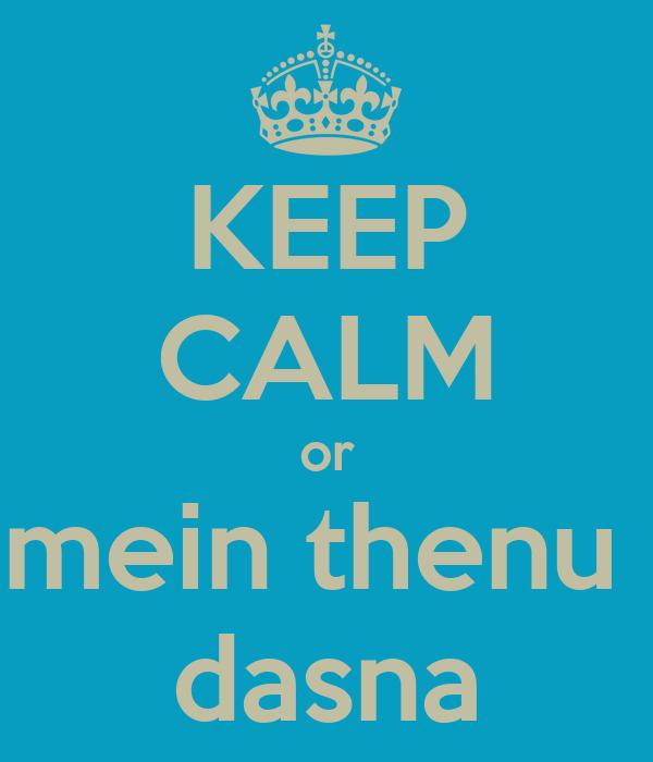 KEEP CALM or mein thenu  dasna