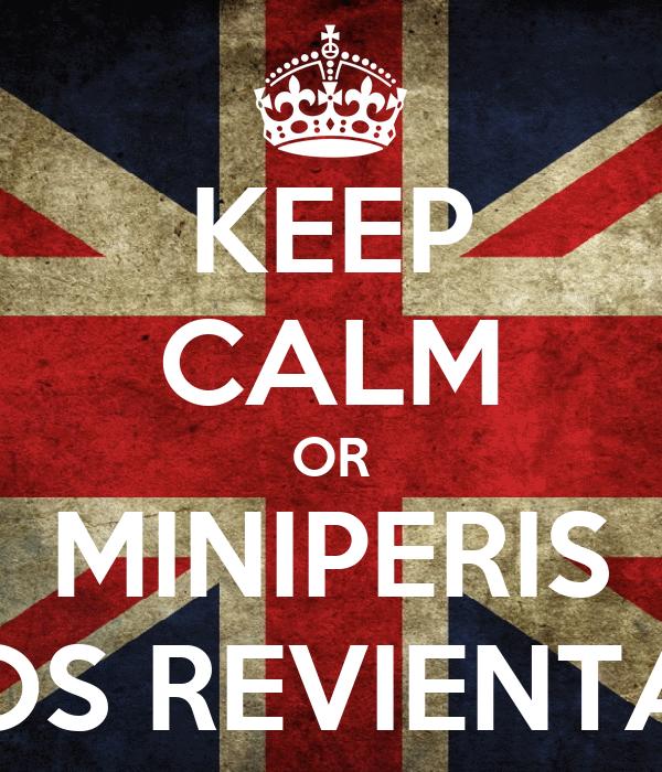KEEP CALM OR MINIPERIS OS REVIENTA
