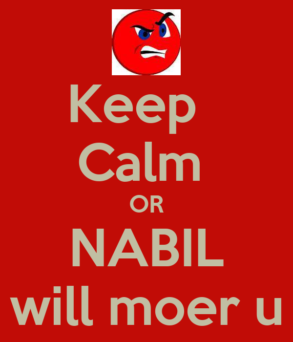 Keep   Calm  OR NABIL will moer u