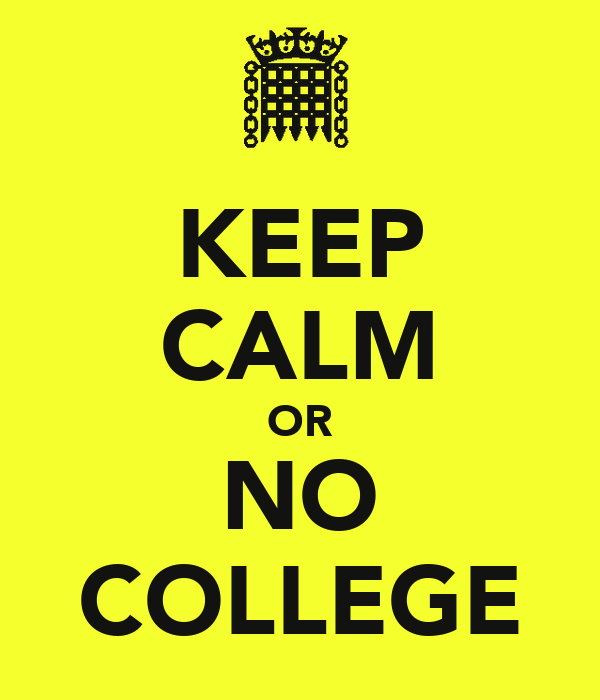 KEEP CALM OR NO COLLEGE
