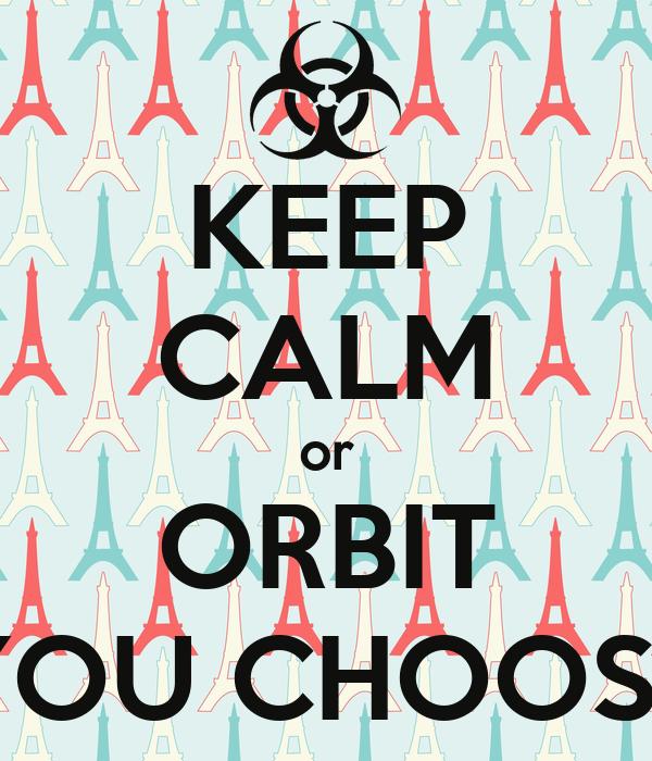 KEEP CALM or ORBIT YOU CHOOSE