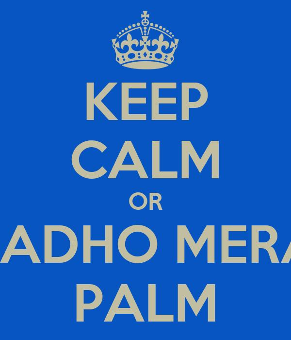 KEEP CALM OR PADHO MERA PALM