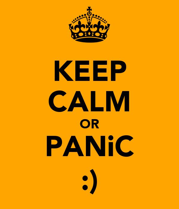 KEEP CALM OR PANiC :)