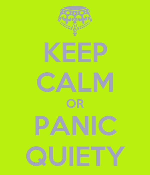 KEEP CALM OR PANIC QUIETY