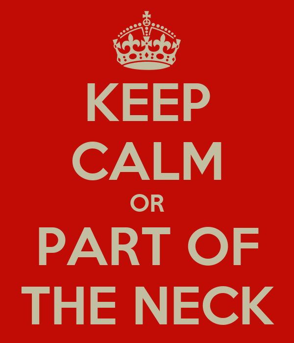 KEEP CALM OR PART OF THE NECK