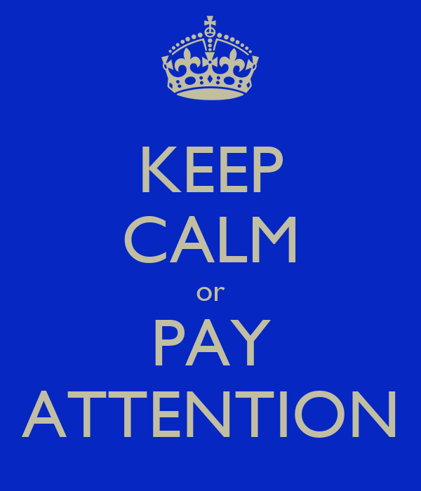 KEEP CALM or PAY ATTENTION