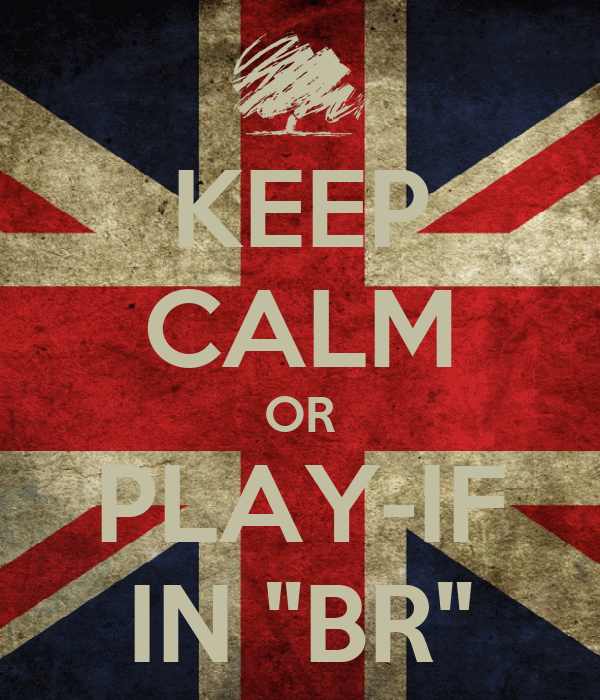 """KEEP CALM OR PLAY-IF IN """"BR"""""""