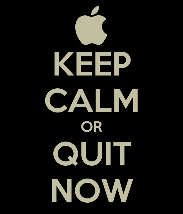 KEEP CALM OR QUIT NOW