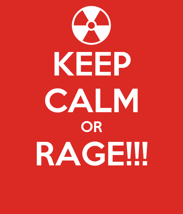 KEEP CALM OR RAGE!!!
