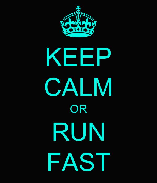 KEEP CALM OR RUN FAST