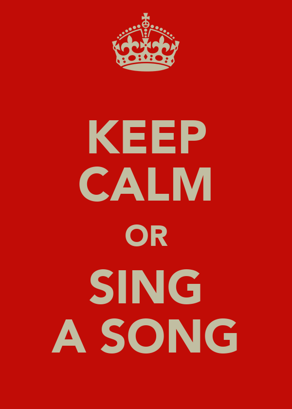 KEEP CALM OR SING A SONG