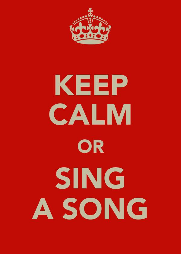 KEEP CALM OR SING A SONG