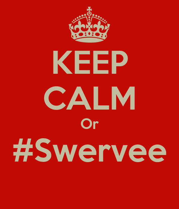 KEEP CALM Or #Swervee