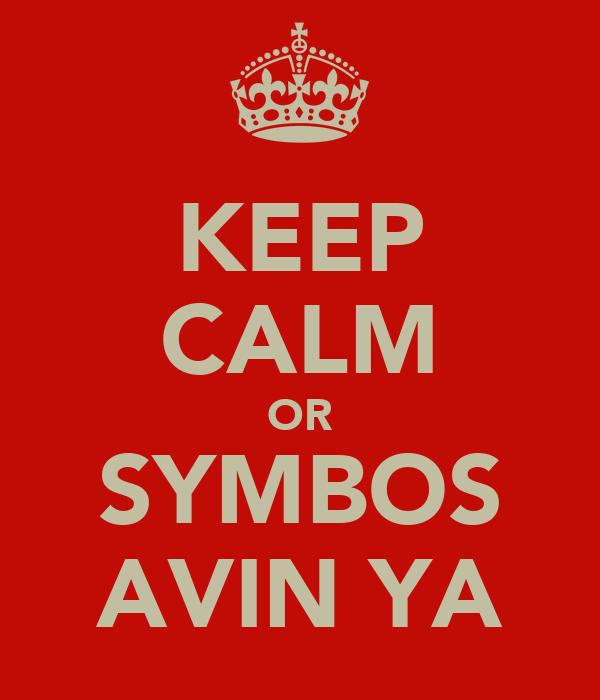 KEEP CALM OR SYMBOS AVIN YA