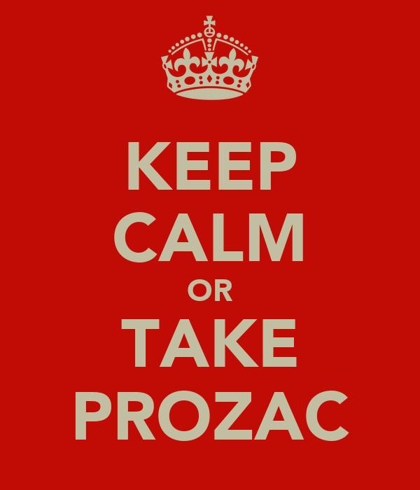 KEEP CALM OR TAKE PROZAC