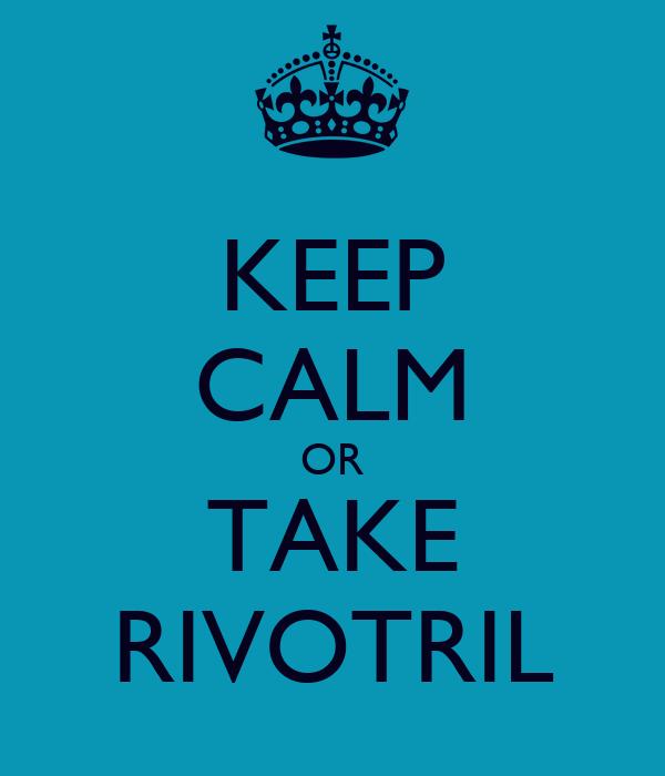 KEEP CALM OR TAKE RIVOTRIL