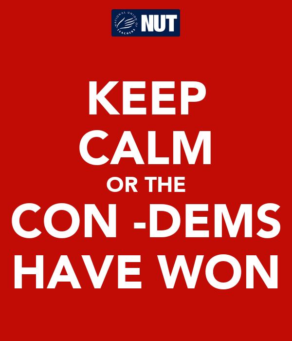 KEEP CALM OR THE CON -DEMS HAVE WON