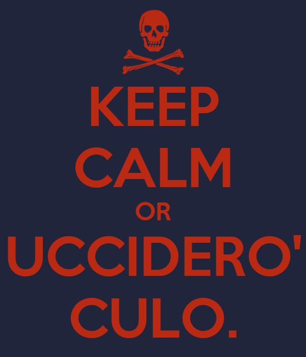 KEEP CALM OR UCCIDERO' CULO.