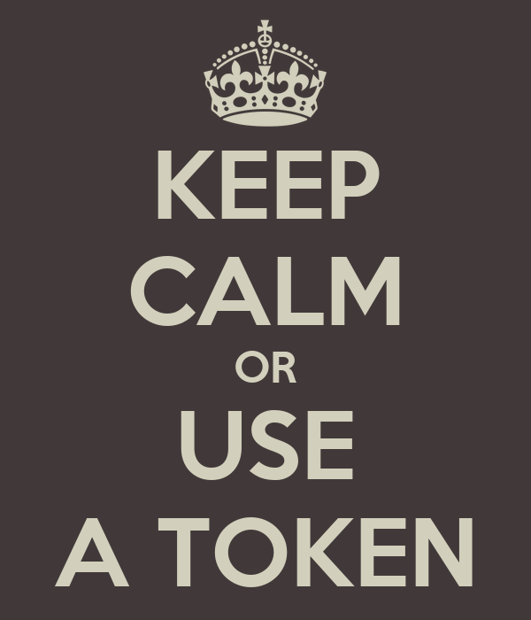 KEEP CALM OR USE A TOKEN