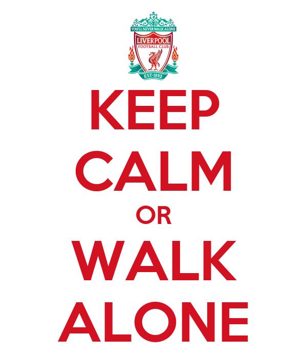 KEEP CALM OR WALK ALONE