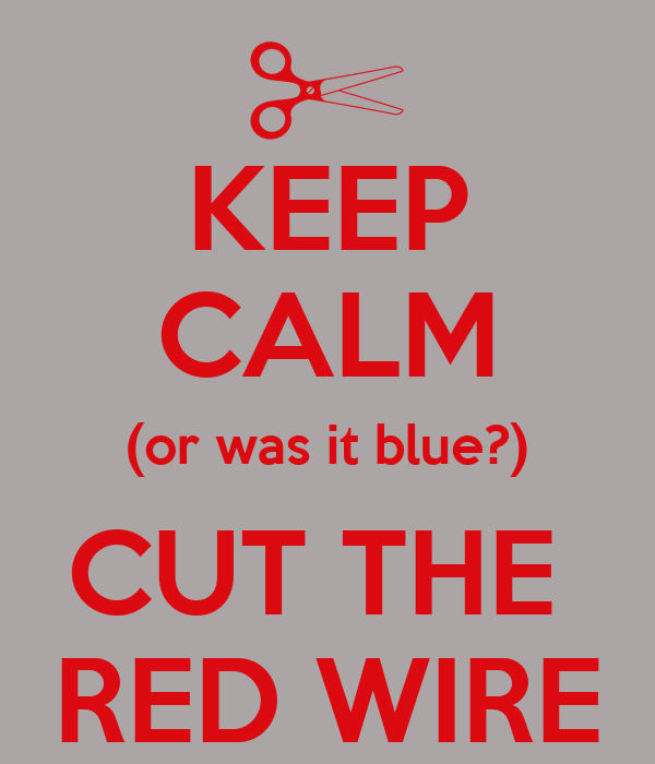 KEEP CALM (or was it blue?) CUT THE  RED WIRE
