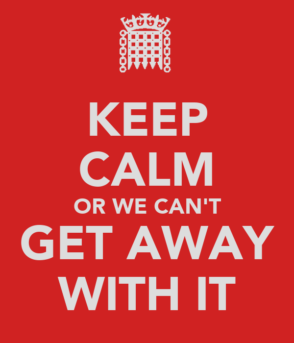 KEEP CALM OR WE CAN'T GET AWAY WITH IT