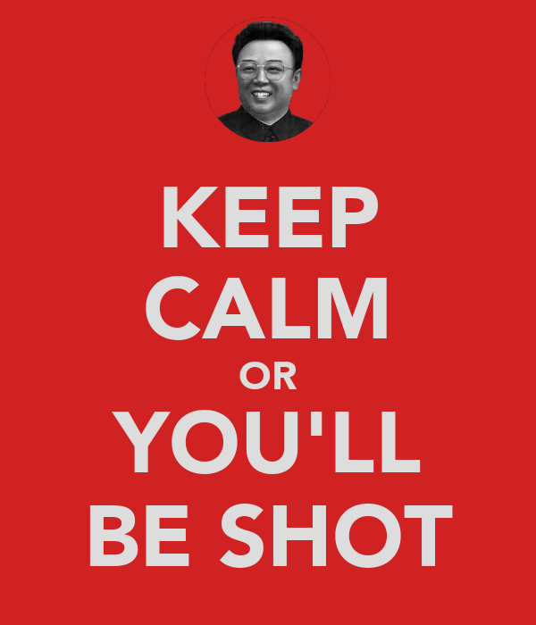 KEEP CALM OR YOU'LL BE SHOT
