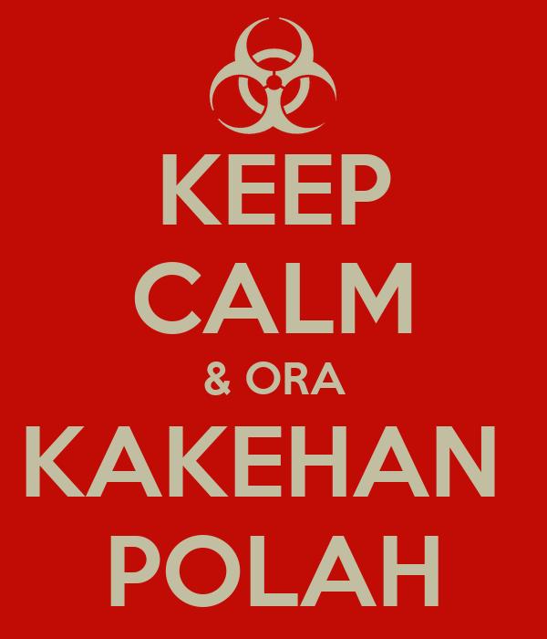 KEEP CALM & ORA KAKEHAN  POLAH