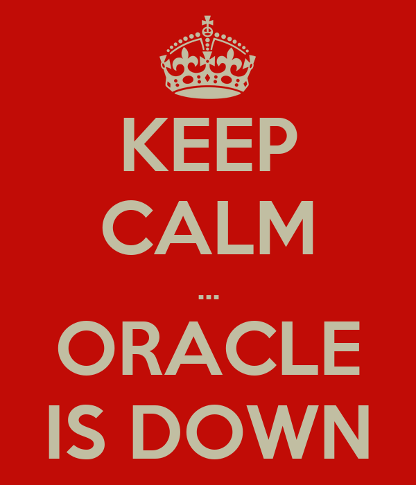KEEP CALM ... ORACLE IS DOWN