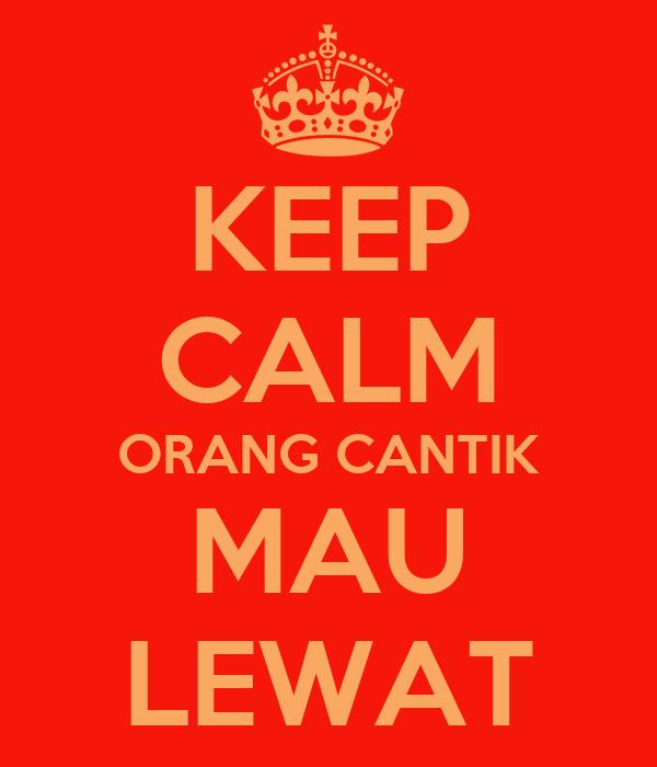KEEP CALM ORANG CANTIK MAU LEWAT