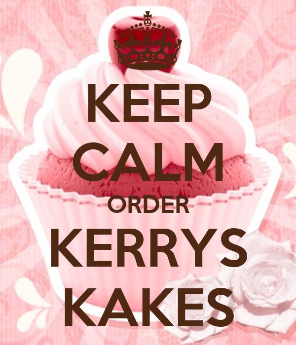 KEEP CALM ORDER KERRYS KAKES