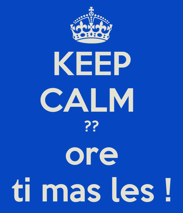 KEEP CALM  ?? ore ti mas les !