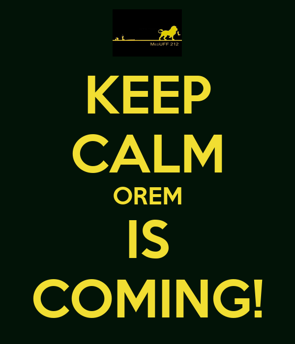 KEEP CALM OREM IS COMING!