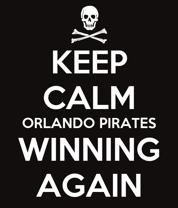 KEEP CALM ORLANDO PIRATES WINNING AGAIN